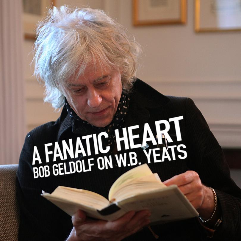 Bob Geldof on W.B. Yeats - A Fanatic Heart