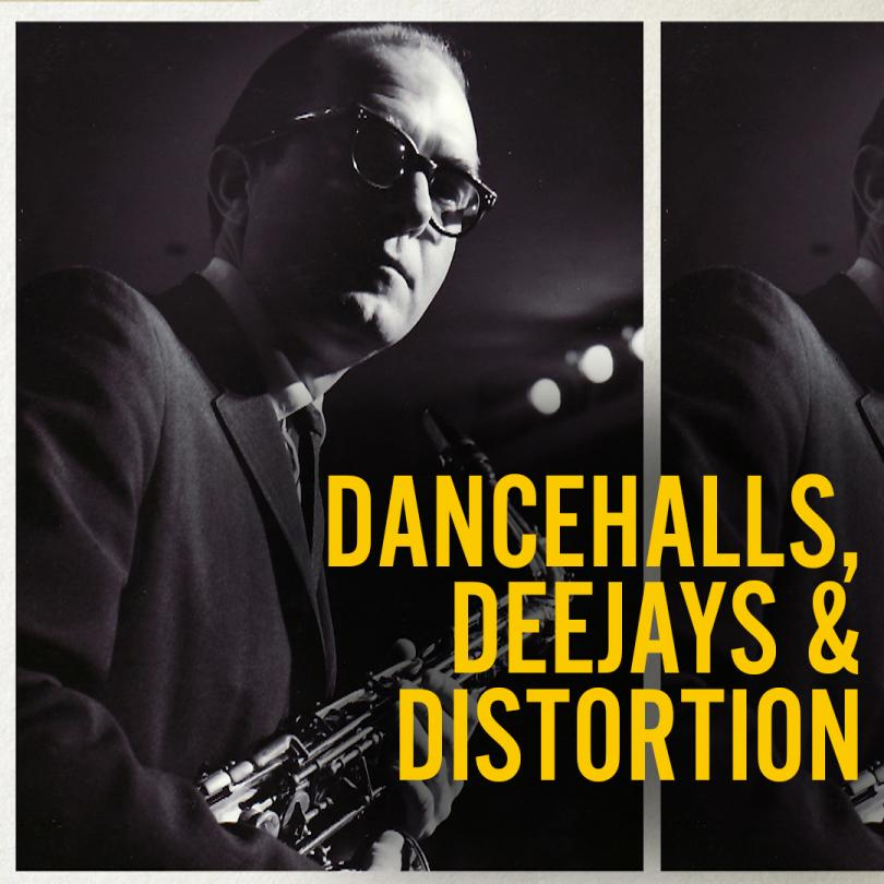 Dancehalls, Dee Jays and Distortion