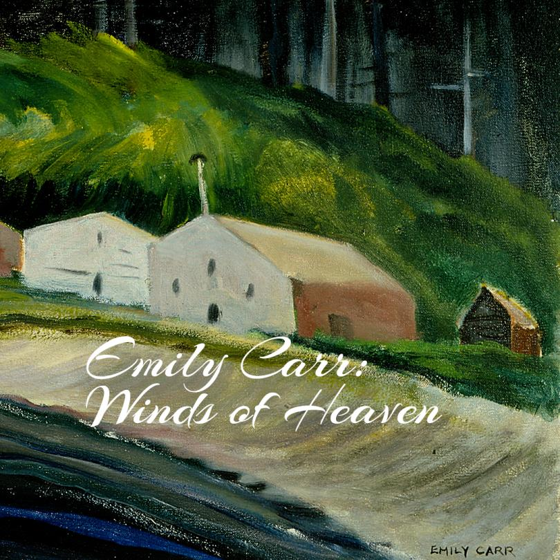 Emily Carr: Winds of Heaven
