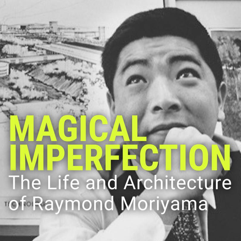 Magical Imperfection: The Life and Architecture of Raymond Moriyama
