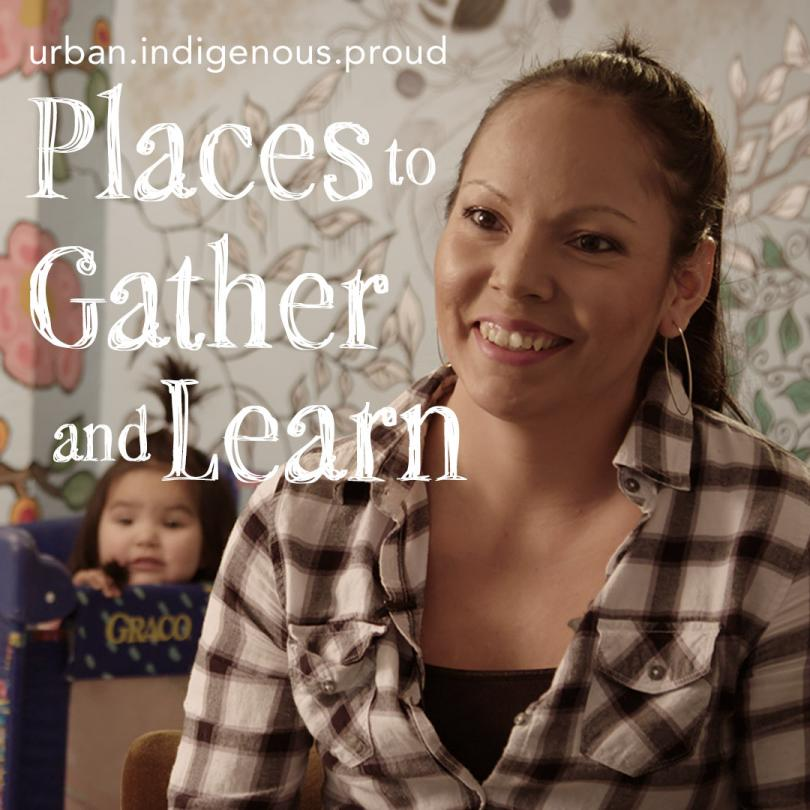 Urban.Indigenous.Proud: Places to Gather and Learn